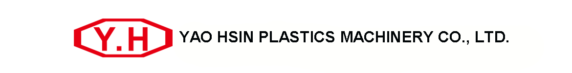 YAO HSIN PLASTICS MACHINERY CO., LTD.