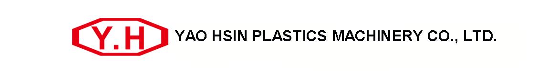 YAO HSIN PLASTICS MACHINERY CO., LTD.