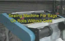 Sealing Machine for on Rolls Without Core